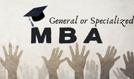 Which is a Better Choice, a General MBA or a Specialized MBA?